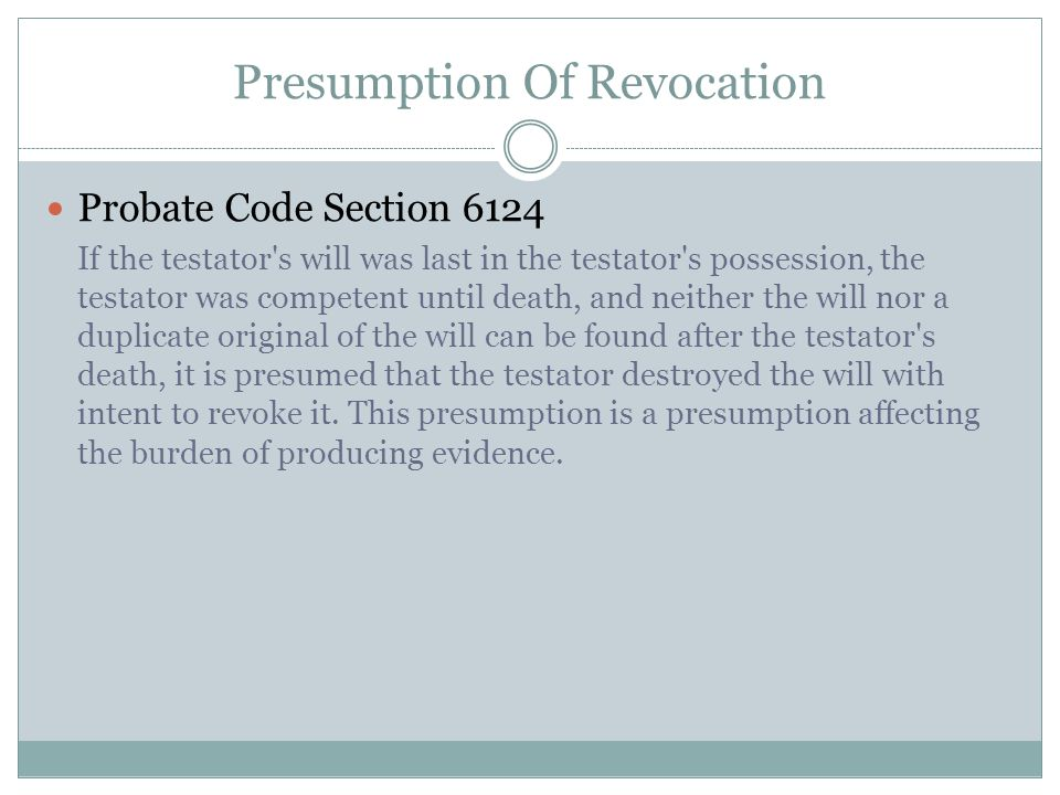Presumption Of Revocation Probate Code Section 6124 If the testator's will was last in the testator's possession, the testator was competent until dea