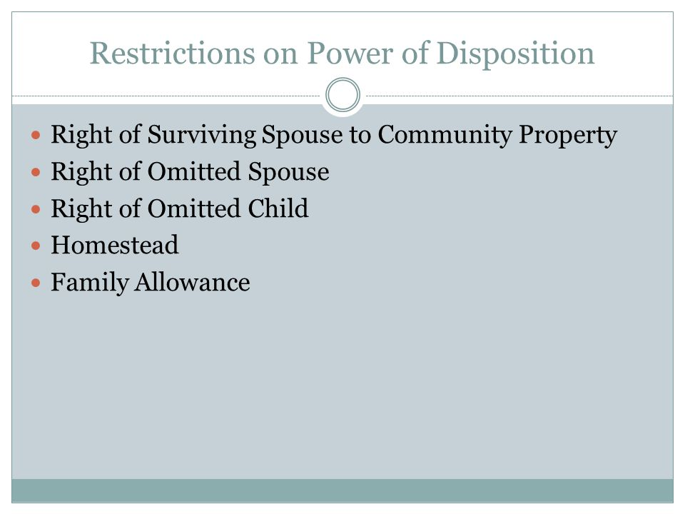 Restrictions on Power of Disposition Right of Surviving Spouse to Community Property Right of Omitted Spouse Right of Omitted Child Homestead Family A