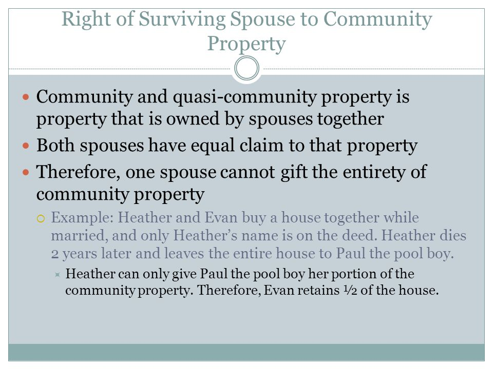 Right of Surviving Spouse to Community Property Community and quasi-community property is property that is owned by spouses together Both spouses have