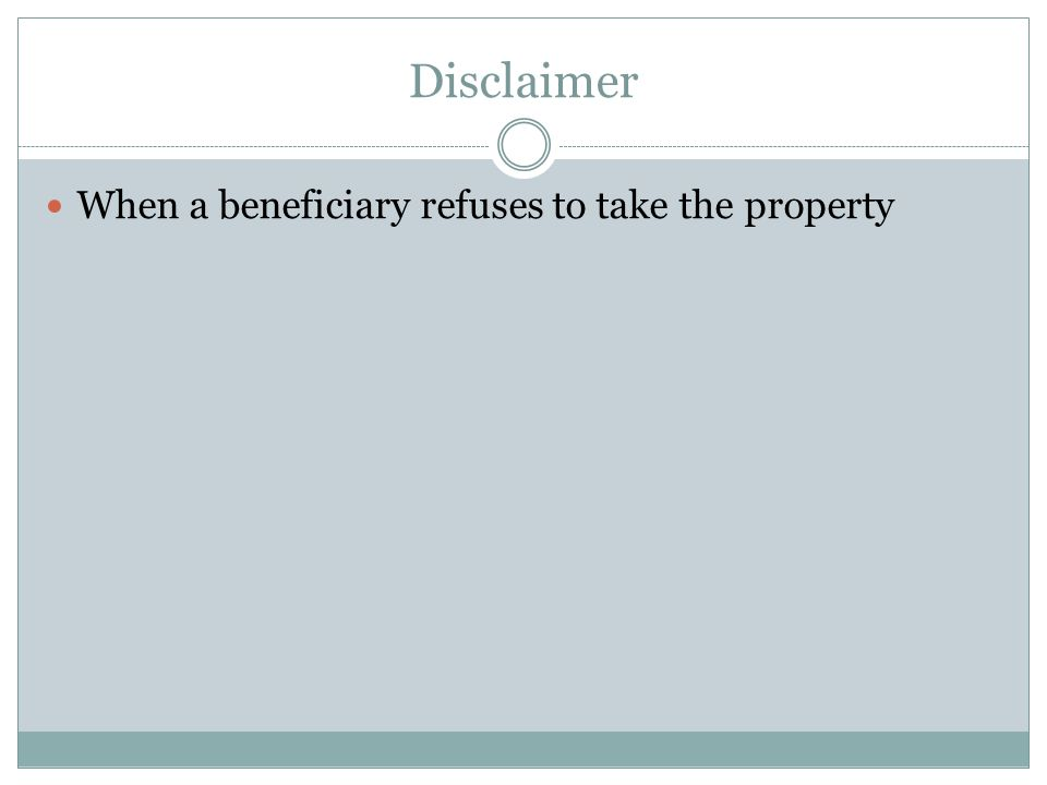 Disclaimer When a beneficiary refuses to take the property