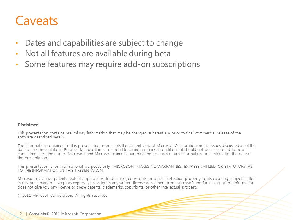 | Copyright© 2011 Microsoft Corporation Caveats Dates and capabilities are subject to change Not all features are available during beta Some features