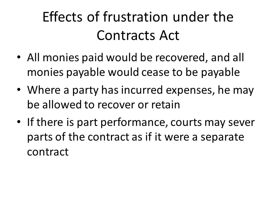 Effects of frustration under the Contracts Act All monies paid would be recovered, and all monies payable would cease to be payable Where a party has