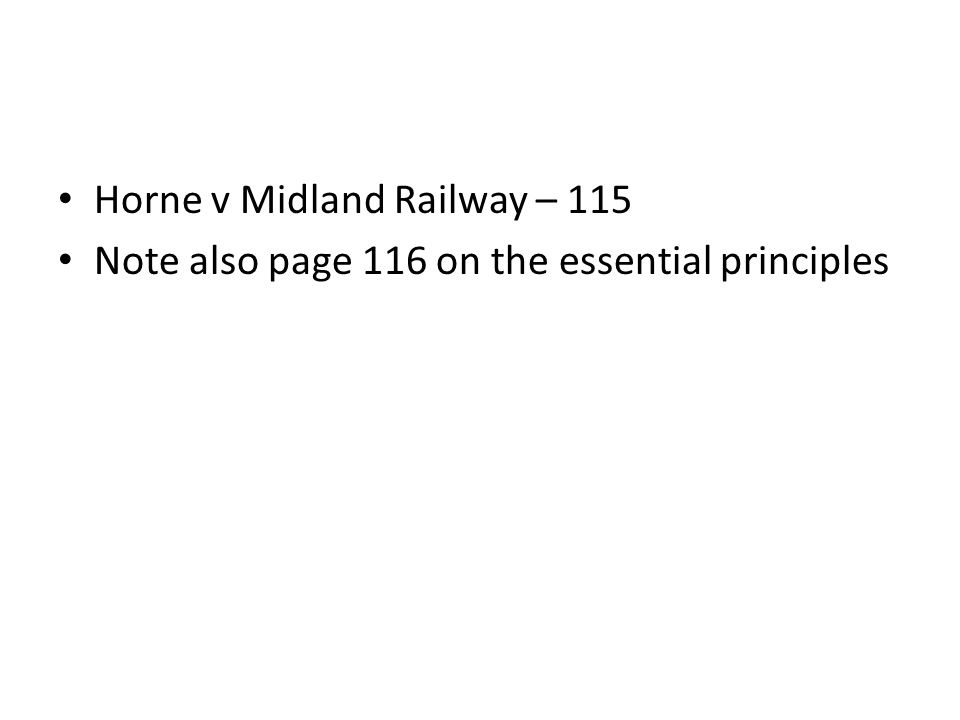 Horne v Midland Railway – 115 Note also page 116 on the essential principles