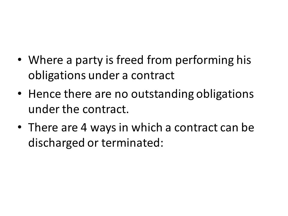 Where a party is freed from performing his obligations under a contract Hence there are no outstanding obligations under the contract. There are 4 way