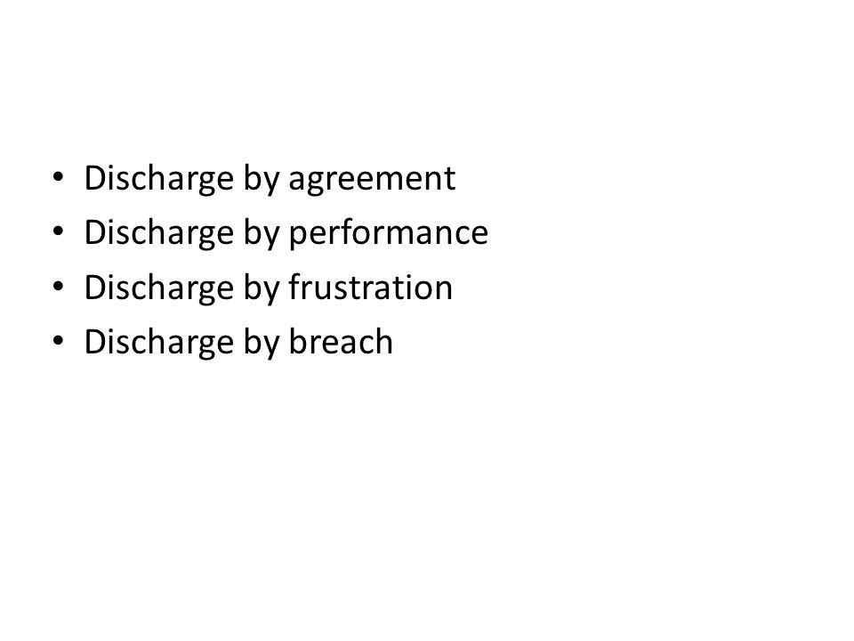 Discharge by agreement Discharge by performance Discharge by frustration Discharge by breach