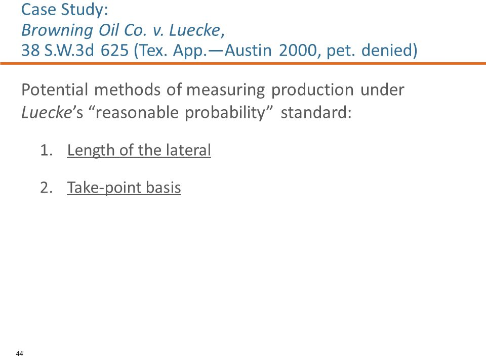 """Potential methods of measuring production under Luecke's """"reasonable probability"""" standard: 1.Length of the lateral 2.Take-point basis 44 Case Study:"""