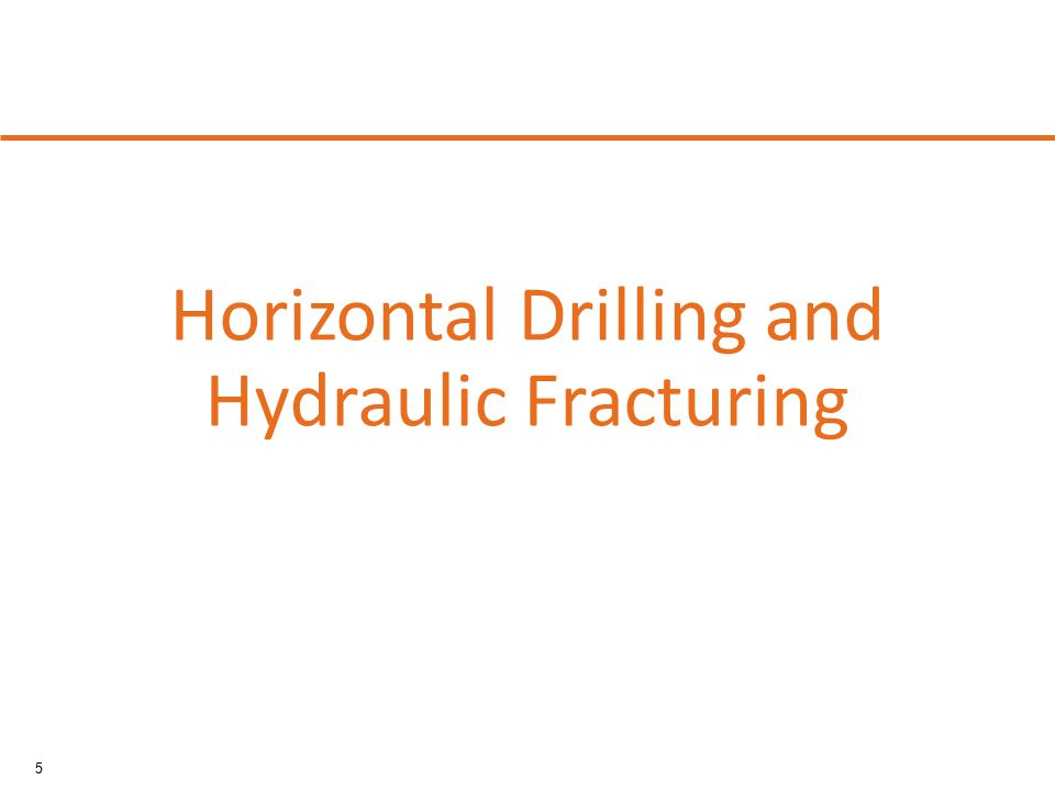 5 Horizontal Drilling and Hydraulic Fracturing