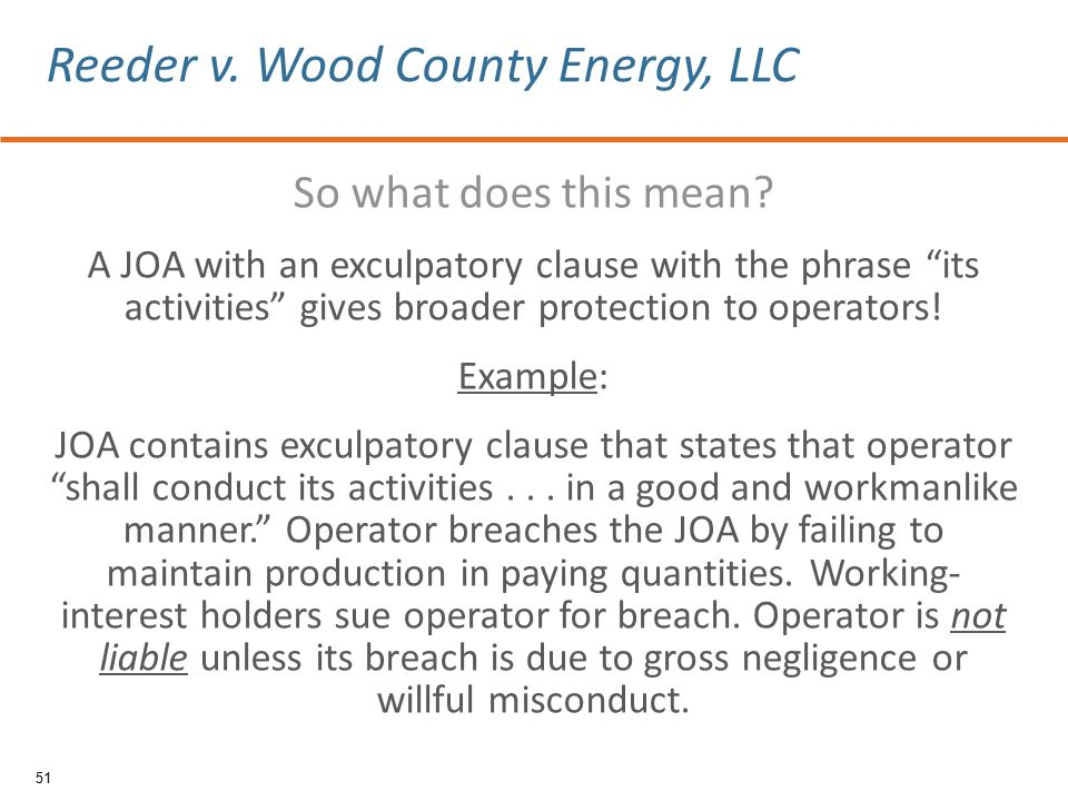 """So what does this mean? A JOA with an exculpatory clause with the phrase """"its activities"""" gives broader protection to operators! Example: JOA contains"""