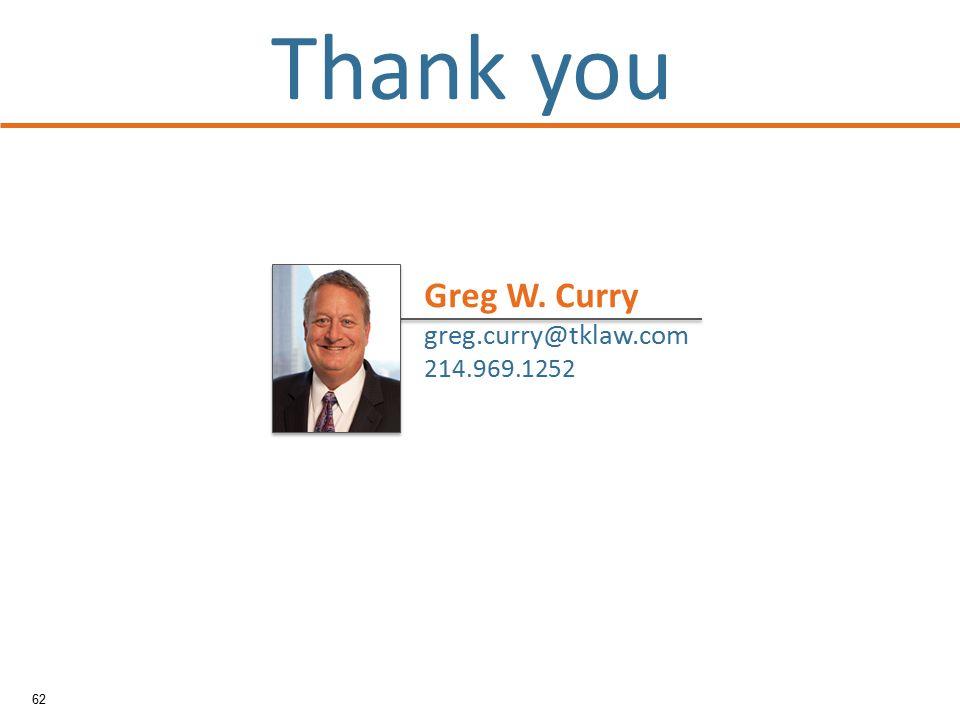 62 Thank you Greg W. Curry greg.curry@tklaw.com 214.969.1252