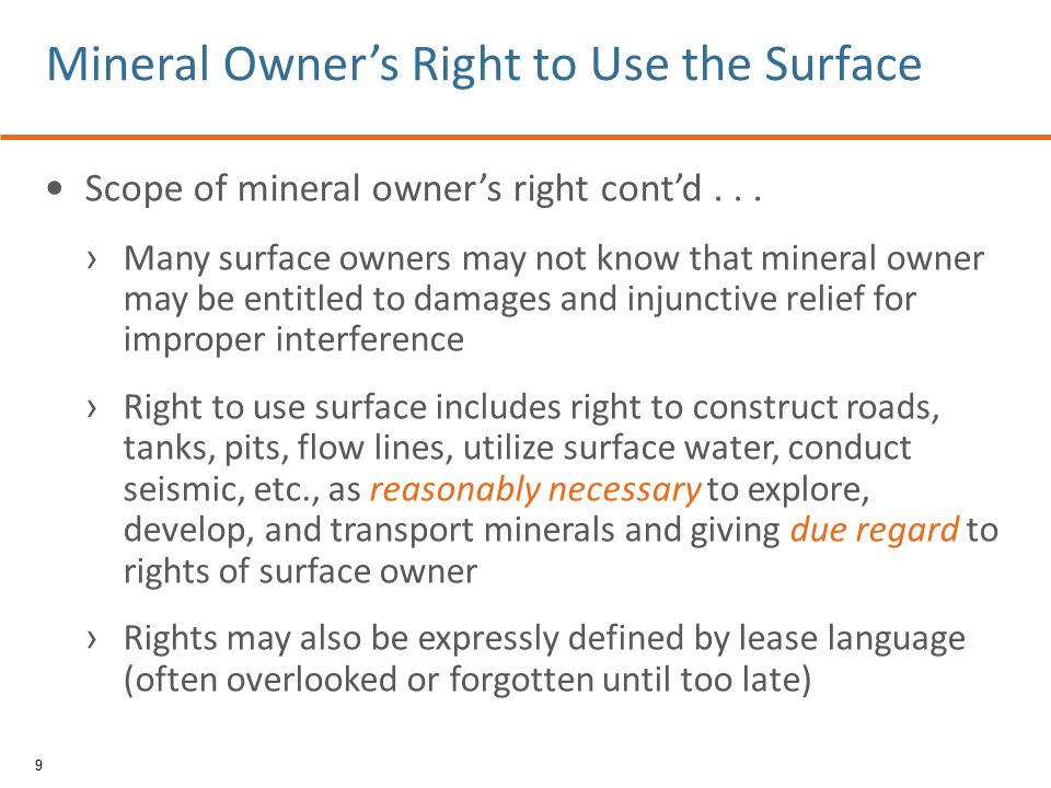 Limitations on right to use surface estate › May use only amount of surface as reasonably necessary to explore, develop, and transport minerals giving due regard for the rights of the surface owner › Despite implied doctrine of accommodation, express terms of lease or mineral reservation may trump 10 Mineral Owner's Right to Use the Surface