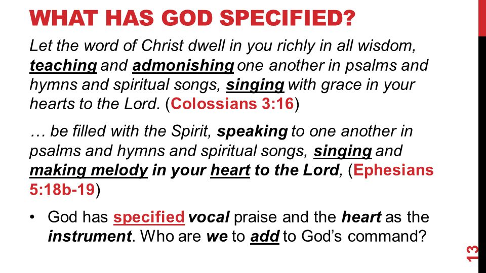 WHAT HAS GOD SPECIFIED? Let the word of Christ dwell in you richly in all wisdom, teaching and admonishing one another in psalms and hymns and spiritu
