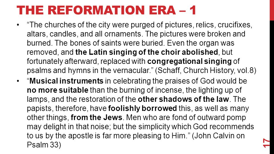 "THE REFORMATION ERA – 1 ""The churches of the city were purged of pictures, relics, crucifixes, altars, candles, and all ornaments. The pictures were b"