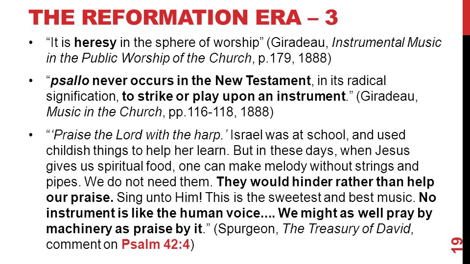 "THE REFORMATION ERA – 3 ""It is heresy in the sphere of worship"" (Giradeau, Instrumental Music in the Public Worship of the Church, p.179, 1888) ""psall"