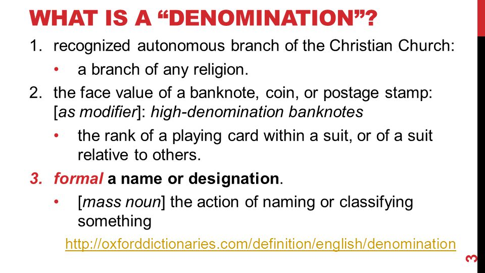 "WHAT IS A ""DENOMINATION""? 1.recognized autonomous branch of the Christian Church: a branch of any religion. 2.the face value of a banknote, coin, or p"