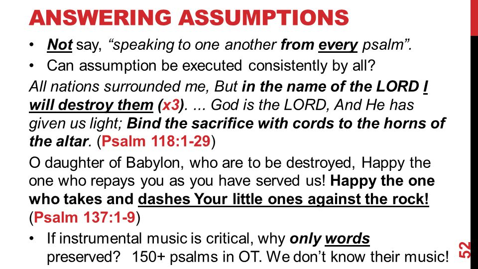 "ANSWERING ASSUMPTIONS Not say, ""speaking to one another from every psalm"". Can assumption be executed consistently by all? All nations surrounded me,"
