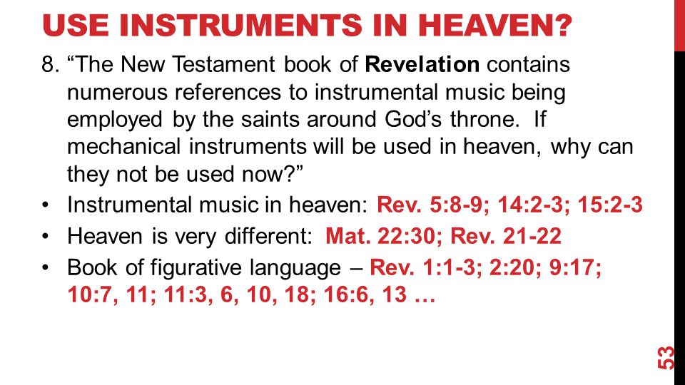 "USE INSTRUMENTS IN HEAVEN? 8.""The New Testament book of Revelation contains numerous references to instrumental music being employed by the saints aro"