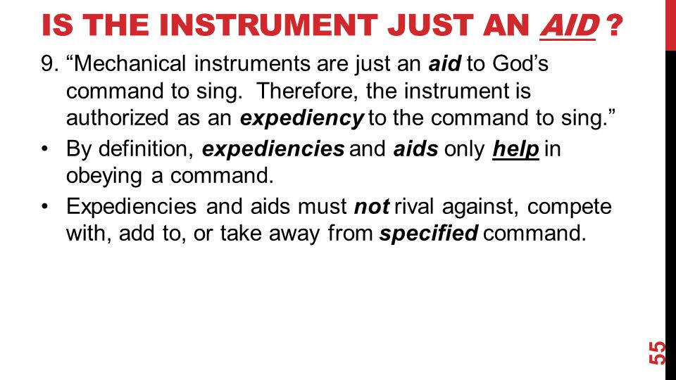 "IS THE INSTRUMENT JUST AN AID ? 9.""Mechanical instruments are just an aid to God's command to sing. Therefore, the instrument is authorized as an expe"