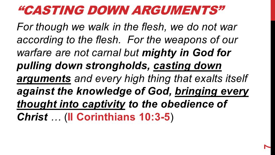 """CASTING DOWN ARGUMENTS"" For though we walk in the flesh, we do not war according to the flesh. For the weapons of our warfare are not carnal but migh"