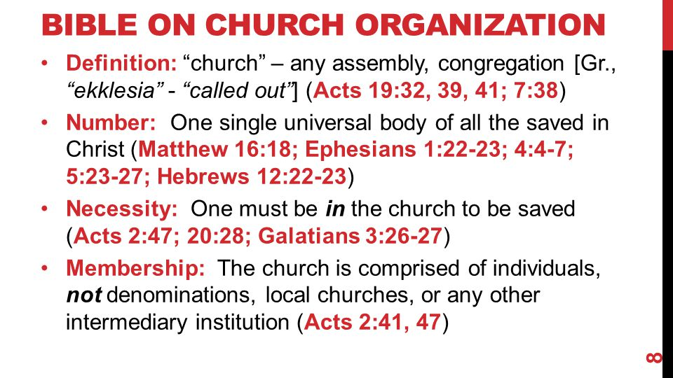 "BIBLE ON CHURCH ORGANIZATION Definition: ""church"" – any assembly, congregation [Gr., ""ekklesia"" - ""called out""] (Acts 19:32, 39, 41; 7:38) Number: One"