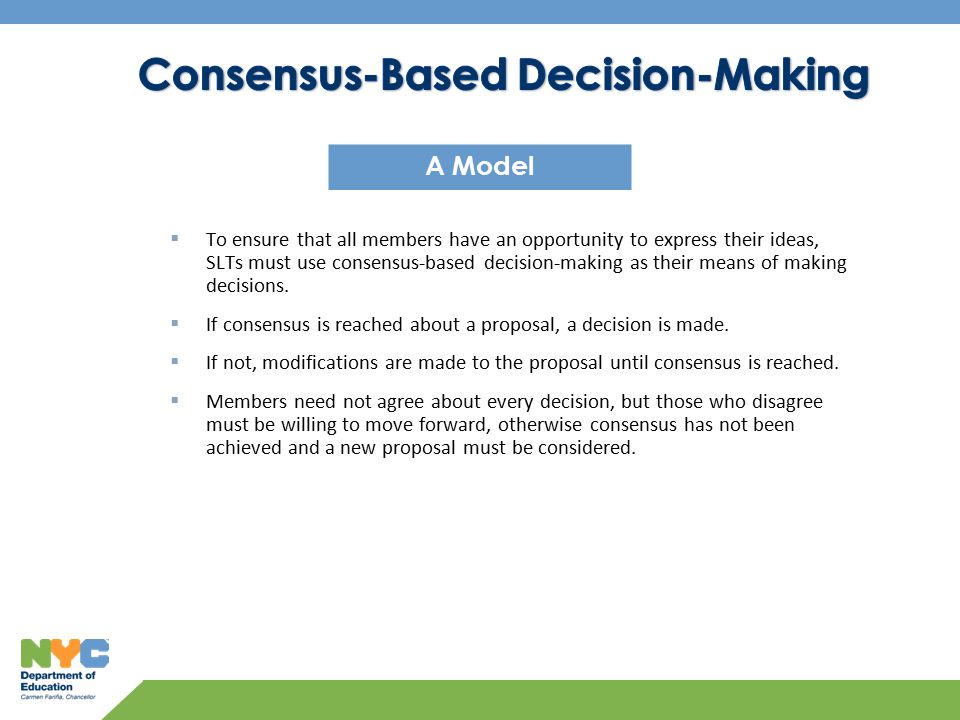 10 A Model  To ensure that all members have an opportunity to express their ideas, SLTs must use consensus-based decision-making as their means of making decisions.
