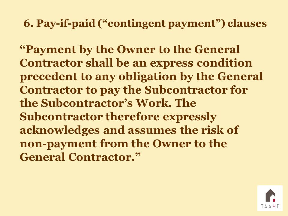 """""""Payment by the Owner to the General Contractor shall be an express condition precedent to any obligation by the General Contractor to pay the Subcont"""