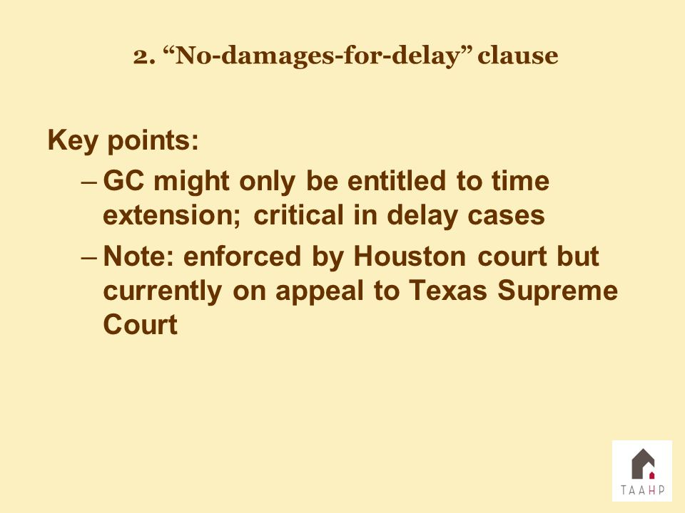 Key points: –GC might only be entitled to time extension; critical in delay cases –Note: enforced by Houston court but currently on appeal to Texas Su