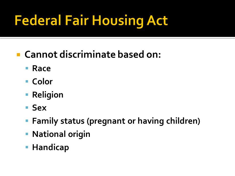  Cannot discriminate based on:  Race  Color  Religion  Sex  Family status (pregnant or having children)  National origin  Handicap