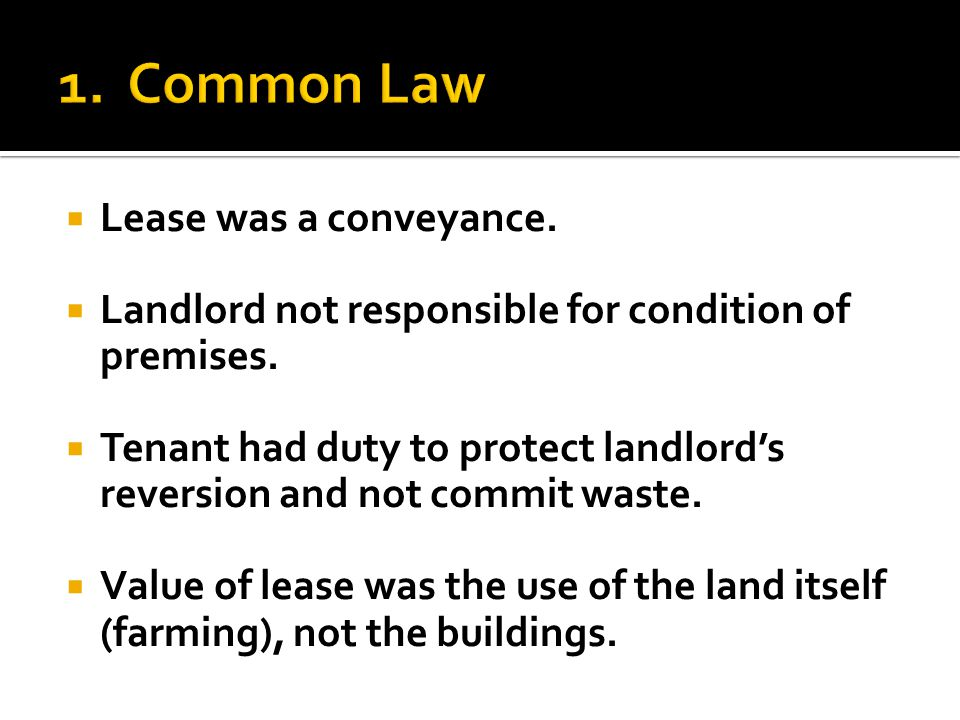  Lease was a conveyance.  Landlord not responsible for condition of premises.  Tenant had duty to protect landlord's reversion and not commit waste