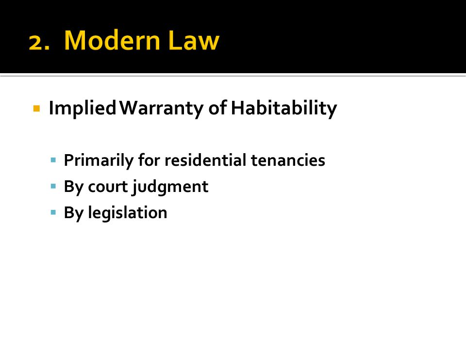  Implied Warranty of Habitability  Primarily for residential tenancies  By court judgment  By legislation