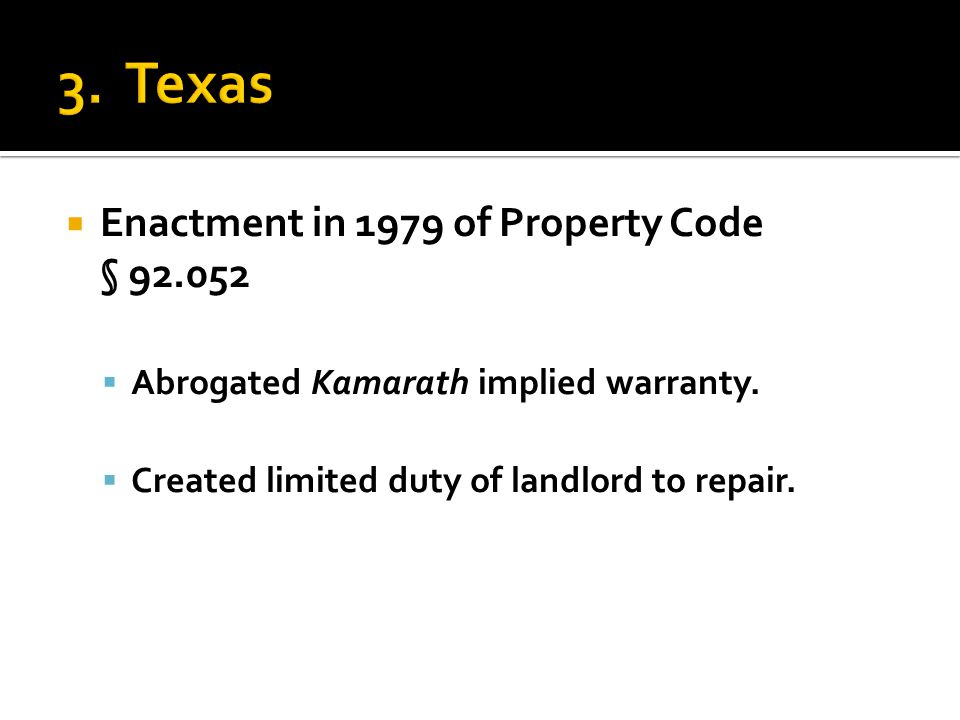  Enactment in 1979 of Property Code § 92.052  Abrogated Kamarath implied warranty.  Created limited duty of landlord to repair.