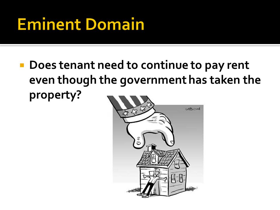 Does tenant need to continue to pay rent even though the government has taken the property?