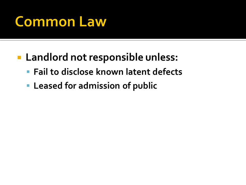  Landlord not responsible unless:  Fail to disclose known latent defects  Leased for admission of public