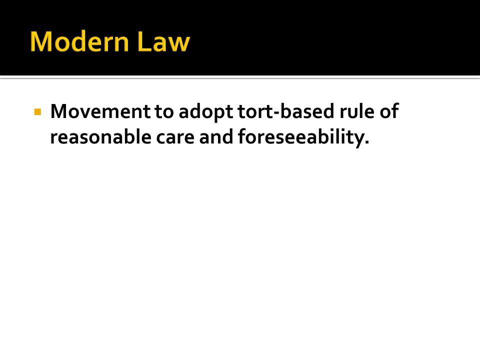  Movement to adopt tort-based rule of reasonable care and foreseeability.
