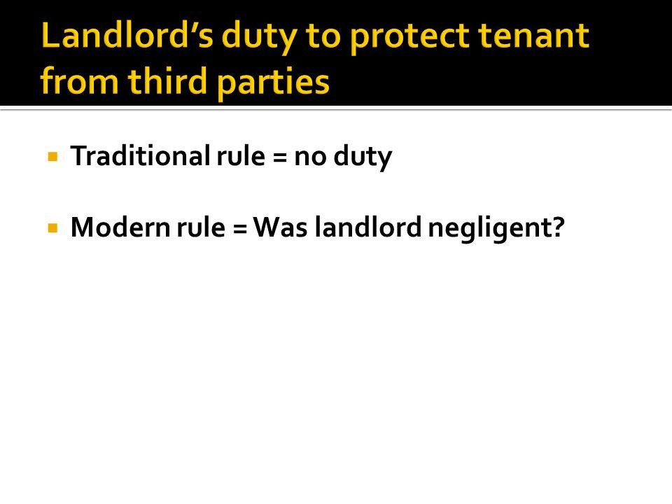  Traditional rule = no duty  Modern rule = Was landlord negligent?