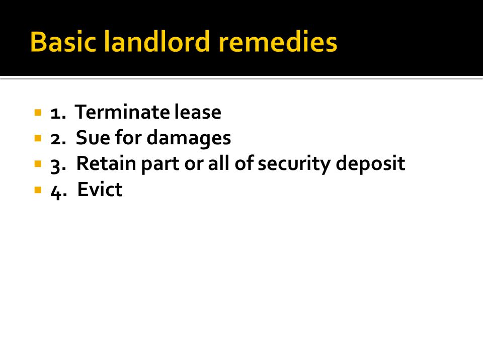  1. Terminate lease  2. Sue for damages  3. Retain part or all of security deposit  4. Evict