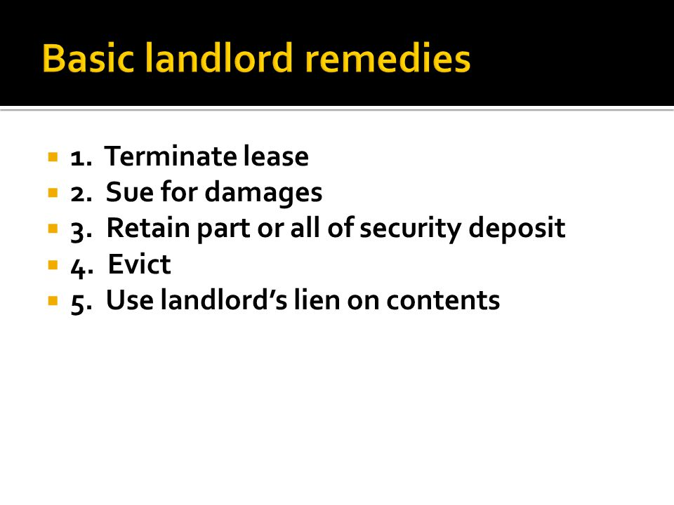  1.Terminate lease  2. Sue for damages  3. Retain part or all of security deposit  4.