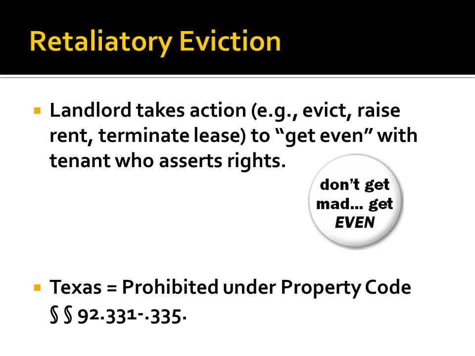 " Landlord takes action (e.g., evict, raise rent, terminate lease) to ""get even"" with tenant who asserts rights.  Texas = Prohibited under Property C"