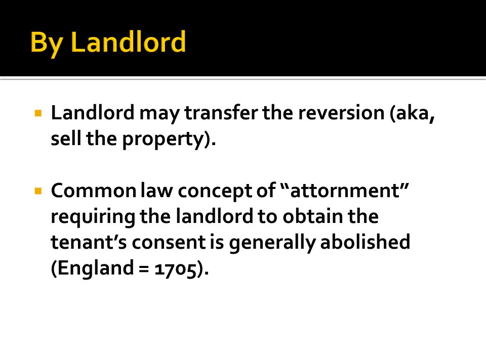  Landlord may transfer the reversion (aka, sell the property).