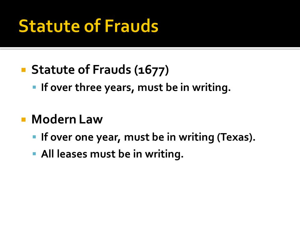  Statute of Frauds (1677)  If over three years, must be in writing.