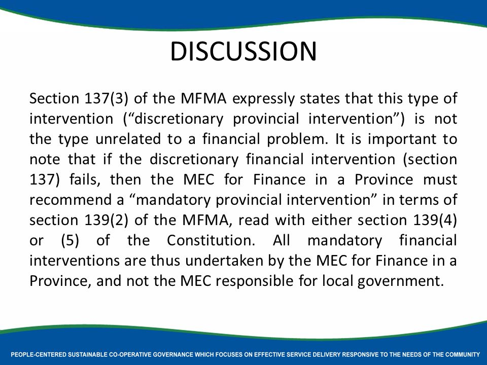 DISCUSSION Section 137(3) of the MFMA expressly states that this type of intervention ( discretionary provincial intervention ) is not the type unrelated to a financial problem.