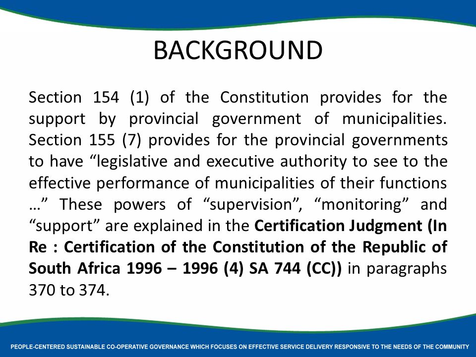 BACKGROUND Section 154 (1) of the Constitution provides for the support by provincial government of municipalities.