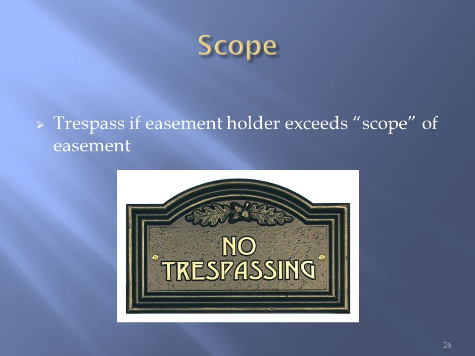  Trespass if easement holder exceeds scope of easement 26