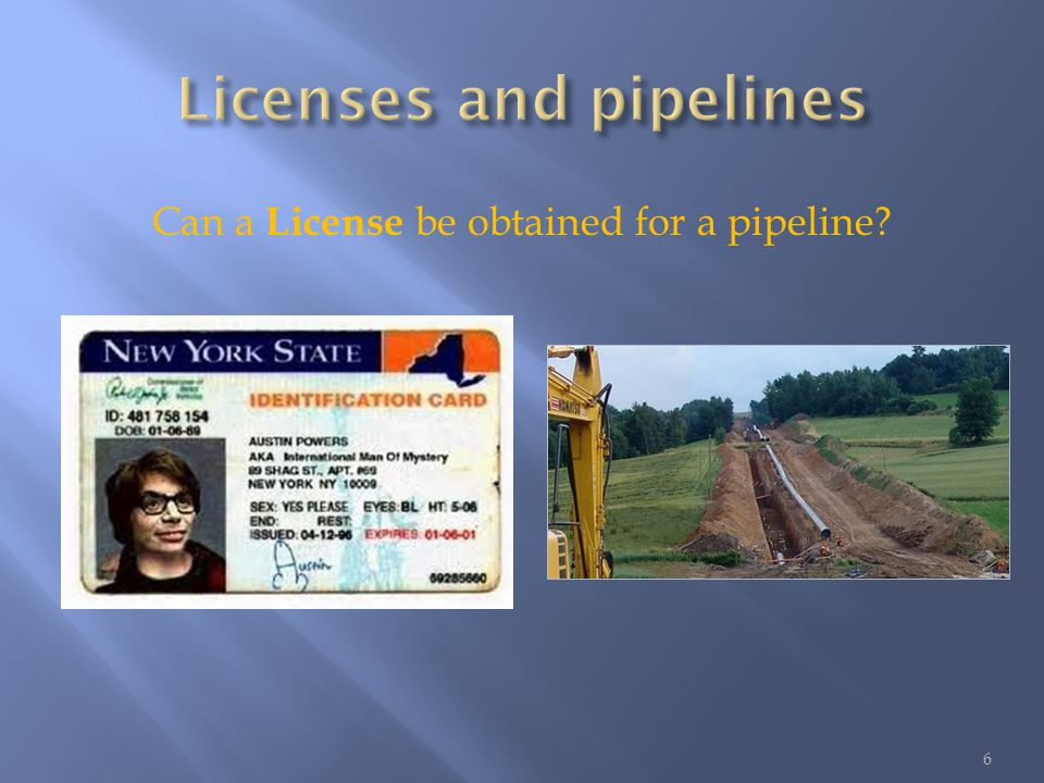 Can a License be obtained for a pipeline 6