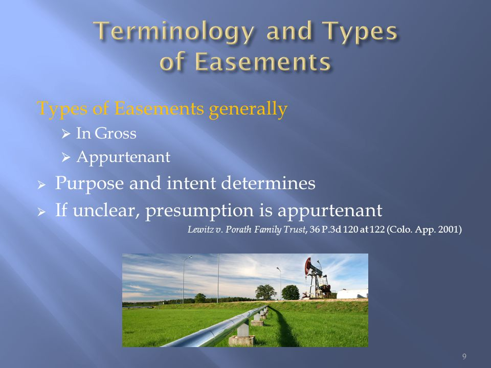 Types of Easements generally  In Gross  Appurtenant  Purpose and intent determines  If unclear, presumption is appurtenant Lewitz v.