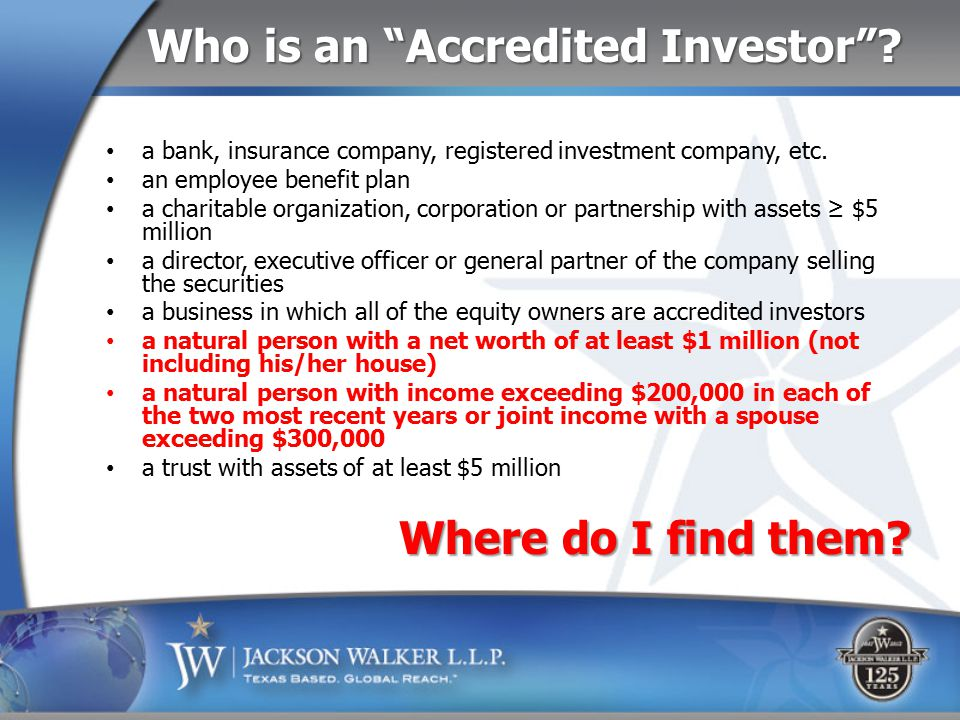 Who is an Accredited Investor . a bank, insurance company, registered investment company, etc.