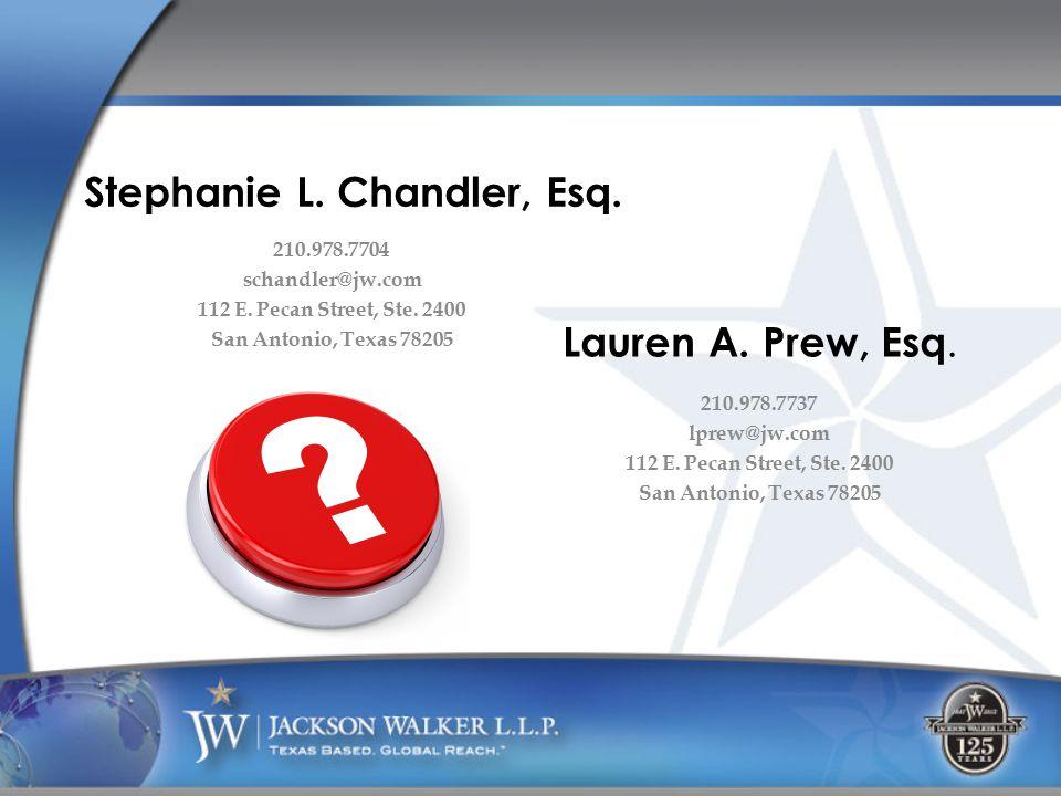 Stephanie L. Chandler, Esq. 210.978.7704 schandler@jw.com 112 E. Pecan Street, Ste. 2400 San Antonio, Texas 78205 Lauren A. Prew, Esq. 210.978.7737 lp