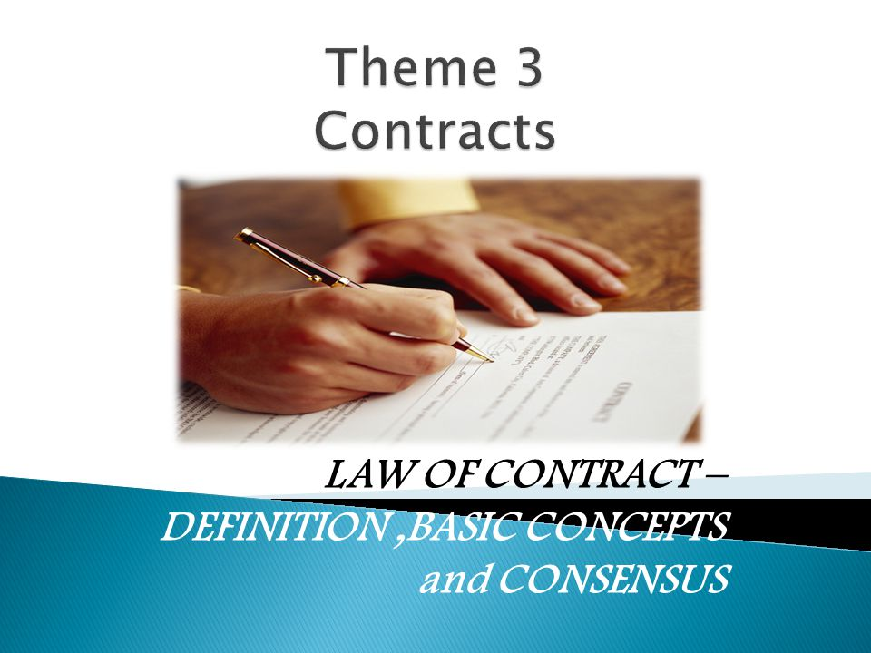 LAW OF CONTRACT – DEFINITION,BASIC CONCEPTS and CONSENSUS