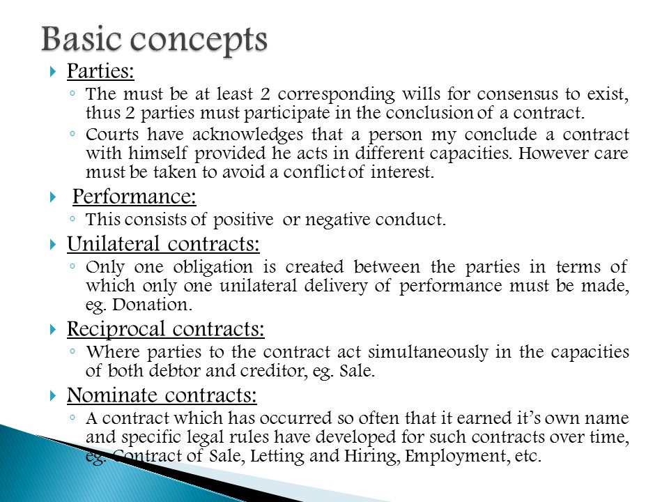  Parties: ◦ The must be at least 2 corresponding wills for consensus to exist, thus 2 parties must participate in the conclusion of a contract. ◦ Cou
