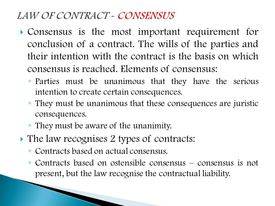  Consensus is the most important requirement for conclusion of a contract. The wills of the parties and their intention with the contract is the basi