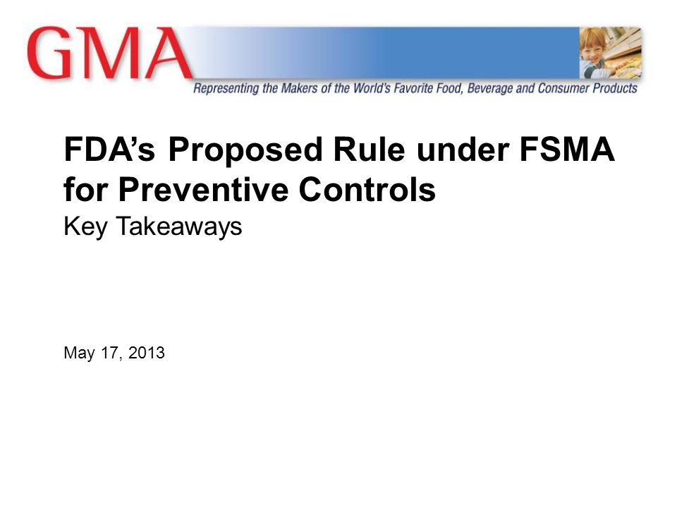 FDA's Proposed Rule under FSMA for Preventive Controls Key Takeaways May 17, 2013